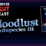 Bloodlust: Subspecies III (1994) – PODCAST