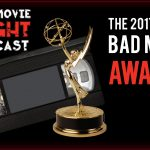 The 2017 Bad Movie Awards – Part 1 – PODCAST